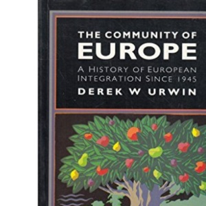 The Community of Europe: A History of European Integration Since 1945 (Postwar World)