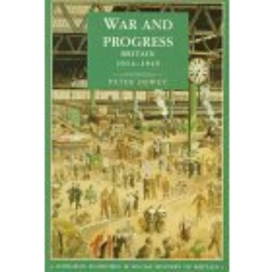 War and Progress: Britain, 1914-45 (Longman Economic and Social History of Britain)