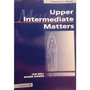 Upper Intermediate Matters: Teachers' Book