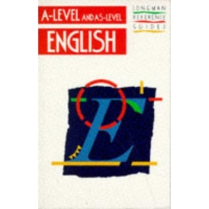 A-Level and As-Level English (LONGMAN A AND AS-LEVEL REFERENCE GUIDES)