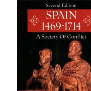 Spain, 1469-1714: A Society of Conflict