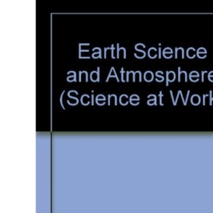Earth Science and Atmosphere (Science at Work)