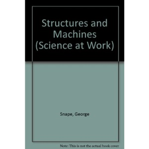 Structures and Machines (Science at Work)
