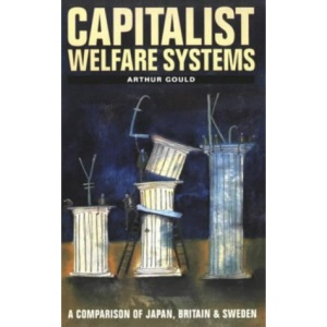 Capitalist Welfare Systems: A Comparison of Japan, Britain and Sweden