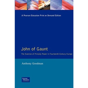John of Gaunt: The Exercise of Princely Power in Fourteenth-century Europe