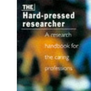 The Hard-pressed Researcher: Research Handbook for the Caring Professions