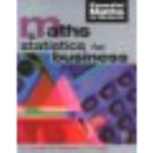Maths and Statistics for Business (Essential Maths For Students)