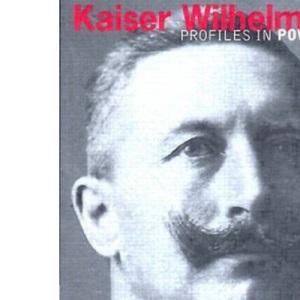 Kaiser Wilhelm (Profiles In Power)