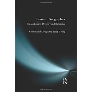 Feminist Geographies. Explorations In Diversity And Difference