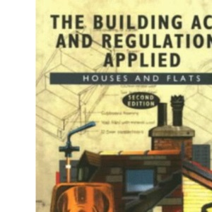 The Building Acts and Regulations Applied: Houses and Flats