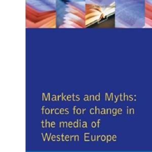 Markets and Myths: Forces for Change in the European Media