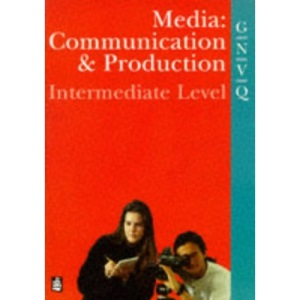 GNVQ Media: Intermediate Level: Communication and Production