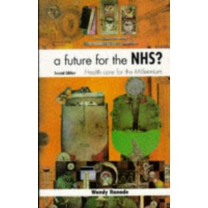 A Future for the NHS?: Health Care for the Millennium