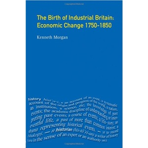 The Birth of Industrial Britain: Economic Change, 1750-1850 (Seminar Studies In History)