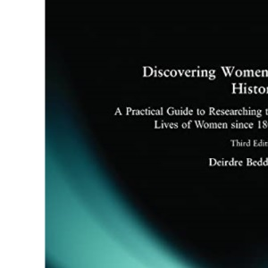 Discovering Women's History: A Practical Guide to Researching the Lives of Women Since 1800