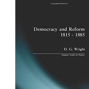 Democracy and Reform, 1815-1885 (Seminar Studies In History)