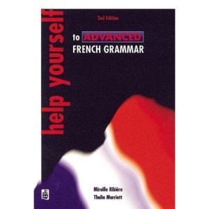 Help Yourself to Advanced French Grammar: a Grammar Reference and Workbook Post-GCSE/advanced Level