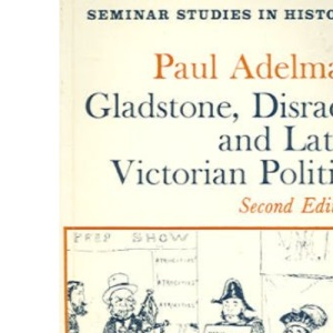 Gladstone, Disraeli and Later Victorian Politics (Seminar Studies In History)