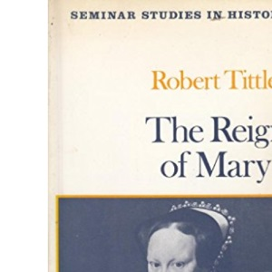Reign of Mary I  (Seminar Studs. in Hist. S)