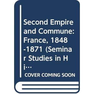 Second Empire and Commune: France, 1848-71 (Seminar Studies in History)