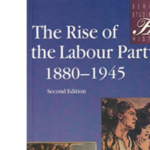 The Rise of the Labour Party, 1880-1945 (Seminar Studies In History)