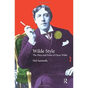 Wilde Style: The Plays and Prose of Oscar Wilde