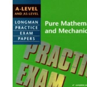 A-level Pure Mathematics and Mechanics (Longman Practice Exam Papers)