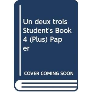 Un deux trois Student's Book 4 (Plus) Paper: Student's Book 4 (Advanced)