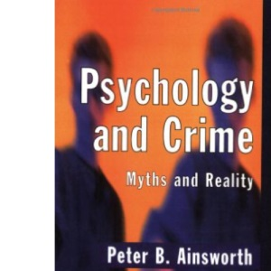 Psychology and Crime: Myths and Reality (Longman Criminology Series)