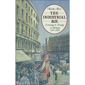 Industrial Age: Economy and Society in Britain Since 1750