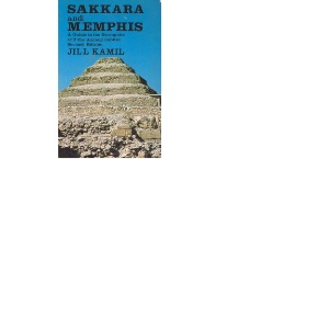 Sakkara and Memphis: Guide to the Necropolis and the Ancient Capital