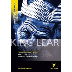 York Notes on William Shakespeare's King Lear: (Advanced) (York Notes Advanced)