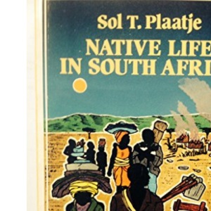 Native Life in South Africa, Before and Since the European War and the Boer Rebellion (Longman African classics)