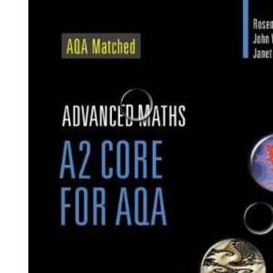 A2 Core Mathematics for AQA (A Level Maths)