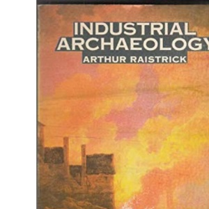 Industrial Archaeology: An Historical Survey