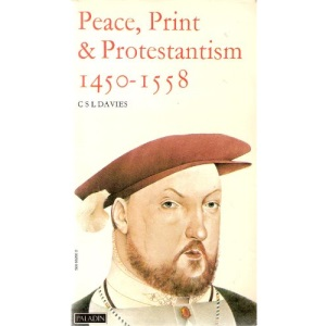 Peace, Print and Protestantism, 1450-1558 (The Paladin history of England)