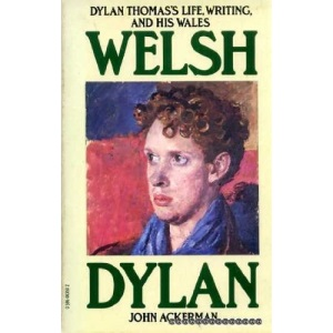 Welsh Dylan: Dylan Thomas's Life, Writing and His Wales