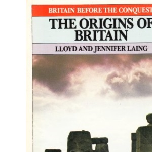 The Origins of Britain (Britain Before the Conquest)