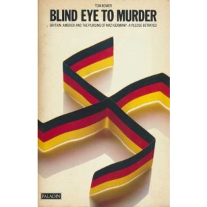 Blind Eye to Murder: Britain, America and the Purging of Nazi Germany - A Pledge Betrayed (Paladin Books)