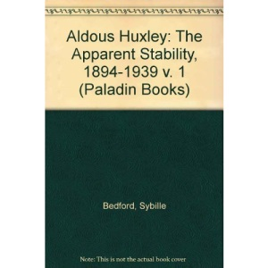 Aldous Huxley: The Apparent Stability, 1894-1939 v. 1 (Paladin Books)