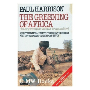 The Greening of Africa: Breaking Through in the Battle for Land and Food