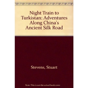 Night Train to Turkistan: Adventures Along China's Ancient Silk Road
