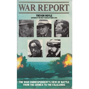 War Report: The War Correspondent's View of Battle from Crimea to the Falklands