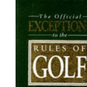 Official Exceptions to the Rules of Golf (A John Boswell Associates book)