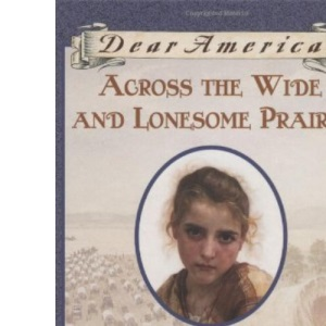 Across the Wide and Lonesome Prairie: 1847 (Dear America)