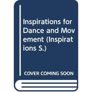 Inspirations for Dance and Movement (Inspirations S.)