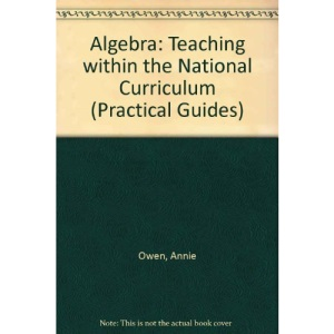 Algebra: Teaching within the National Curriculum (Practical Guides)