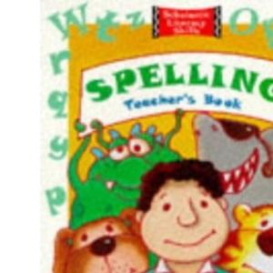 Spelling: Teacher's Resource Book (Scholastic Literacy Skills)