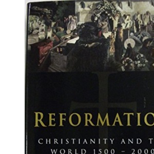 Reformation: Christianity and the World, 1500-2000
