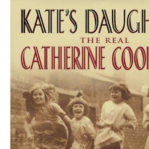 Kate's Daughter: The Real Catherine Cookson